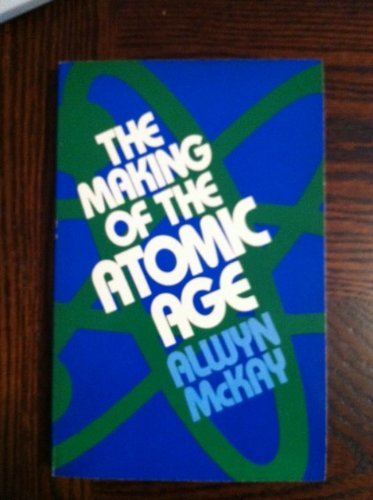 9780192891747: The Making of the Atomic Age (OPUS)