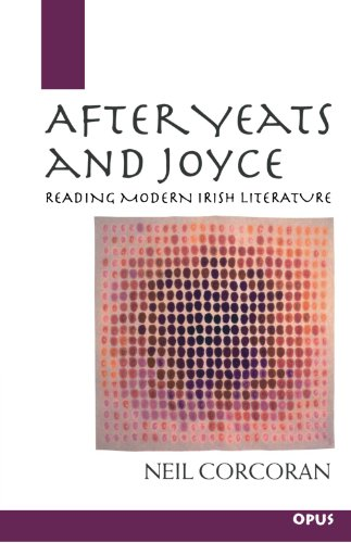 After Yeats and Joyce: Reading Modern Irish Literature