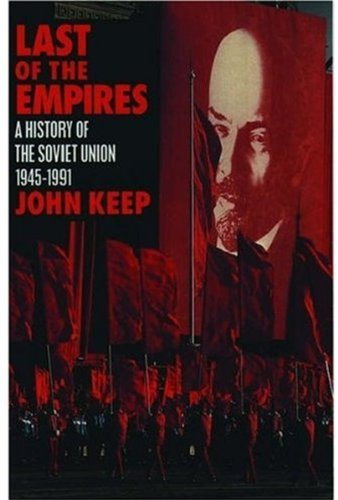 Last of the Empires: A History of the Soviet Union 1945-1991