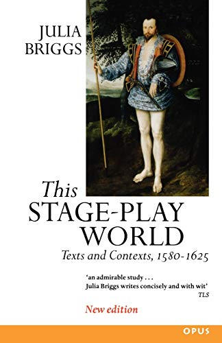 This Stage-Play World: Texts and Contexts, 1580-1625 (Opus S) (019289286X) by Julia Briggs