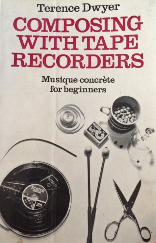 9780193119123: Composing with Tape Recorders: Musique Concrete for Beginners