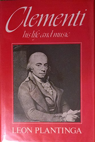 Clementi: His Life and Music: Plantinga, Leon B.