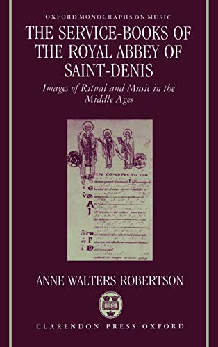 9780193152540: The Service-Books of the Royal Abbey of Saint-Denis: Images of Ritual and Music in the Middle Ages (Oxford Monographs on Music)