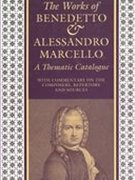 9780193161269: The Works of Benedetto and Alessandro Marcello: A Thematic Catalogue With Commentary on the Composers, Repertory, and Sources