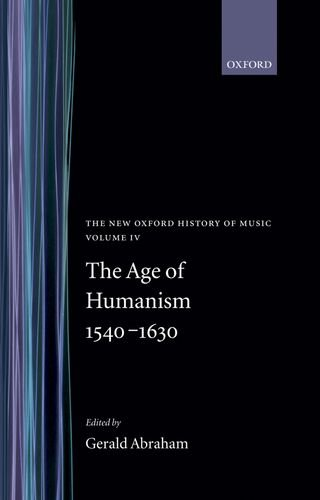 The New Oxford History of Music: The Age of Humanism 1540-1630, Volume IV