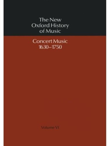 THE NEW OXFORD HISTORY OF MUSIC, 6: CONCERT MUSIC, 1630-1750 [1986, REPRINT]