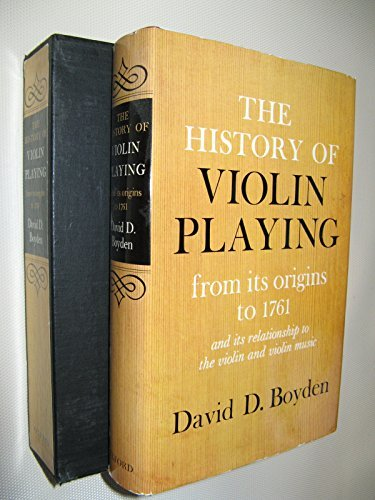 The History of Violin Playing, from Its Origins to 1761 and Its Relationship to the Violin and Vi...