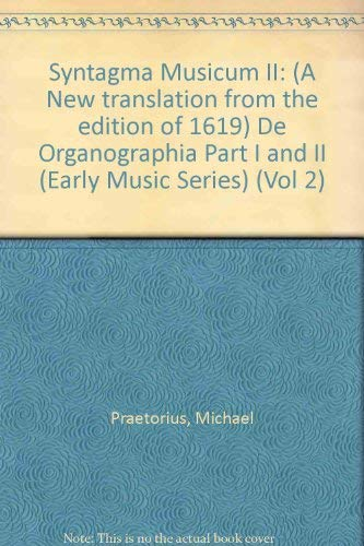 9780193164062: Syntagma Musicum II: (A New translation from the edition of 1619) De Organographia Part I and II (Early Music Series 7) (Vol 2)