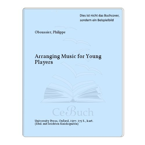 Arranging Music for Young Players. a handbook on basic orchestration.: Philippe Oboussier.