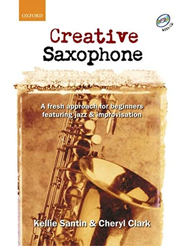 9780193223660: Creative Saxophone + CD: A fresh approach for beginners featuring jazz & improvisation: A Fresh Approach for Beginners Featuring Jazz and Improvisation