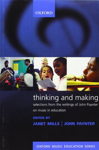 9780193355910: Thinking and Making: Selections from the writings of John Paynter on music in education (Oxford Music Education)