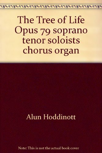 The Tree of Life Opus 79 soprano tenor soloists chorus organ: Alun Hoddinott,W Moelwyn Merchant