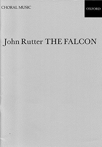 The Falcon, for chorus, semi-chorus, boys choir (optional), and orchestra.: John Rutter.