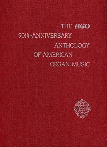The AGO 90th Anniversary Anthology of American Organ Music: Brunelle, Philip