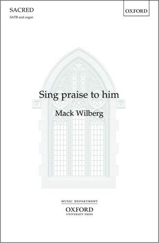 Sing Praises to Him: Vocal score: Wilberg, Mack (Composer)