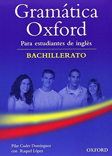GRAMÁTICA OXFORD Para estudiantes de inglés BACHILLERATO: Pilar Cuder; Raquel