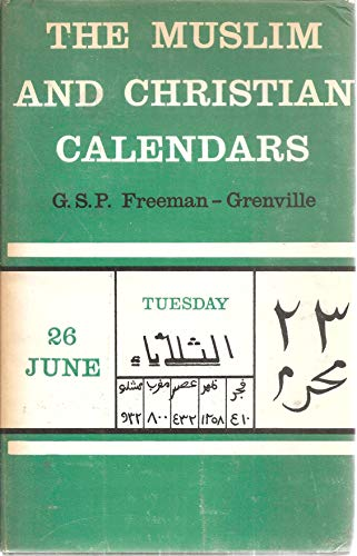 The Muslim and Christian Calendars:  Being Tables for the Conversion of Muslim & Christian Dates from the Hijra to the Year A.D. 2000 (0194169014) by Freeman-Grenville, G. S. P.
