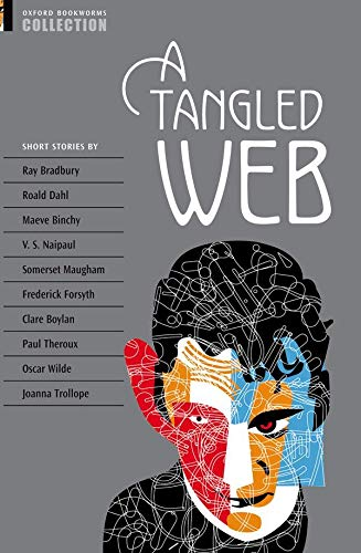 Oxford Bookworms Collection a Tangled Web: Ray Bradbury; Roald Dahl; Maeve Binchy; V. S. Naipaul; W...