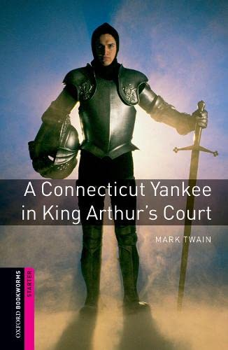 9780194234115: Oxford Bookworms Library: A Connecticut Yankee in King Arthur's Court: Starter: 250-Word Vocabulary (Oxford Bookworms: Starter)