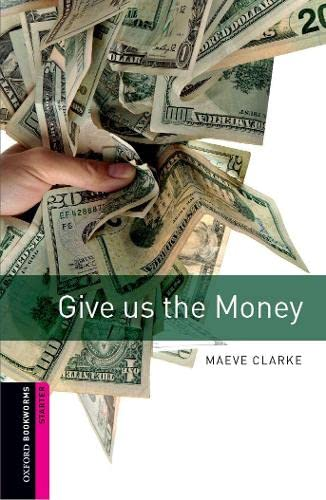 Oxford Bookworms Library: Give Us the Money: Clarke, Maeve