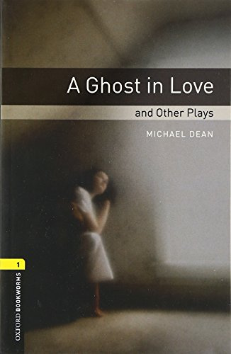 9780194235013: Oxford Bookworms Library: Stage 1: A Ghost in Love and Other Plays: 400 Headwords (Oxford Bookworms ELT)
