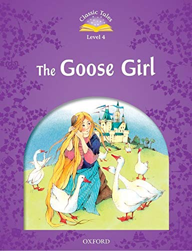 9780194239462: Classic Tales Second Edition: Level 4: The Goose Girl (Classic Tales. Level 4)