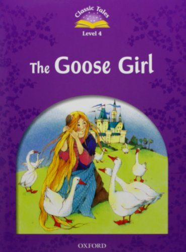 Classic Tales Second Edition: Classic Tales Level 4. The Gooses Girl: Pack 2nd Edition: Arengo, Sue