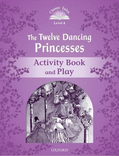 Classic Tales Second Edition: Classic Tales Level 4. The Twelve Dancing Princesses: Activity Book ...