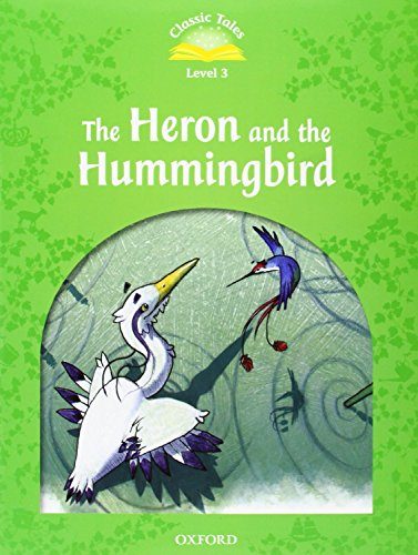 9780194239752: Classic Tales Second Edition: Classic Tales Level 3 the Heron and the Hummingbird: e-Book and Audio Pack