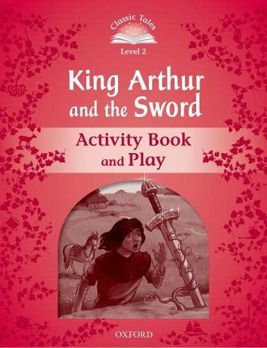 9780194239950: Classic Tales Second Edition: Level 2: Kind Arthur and the Sword Activity Book and Play