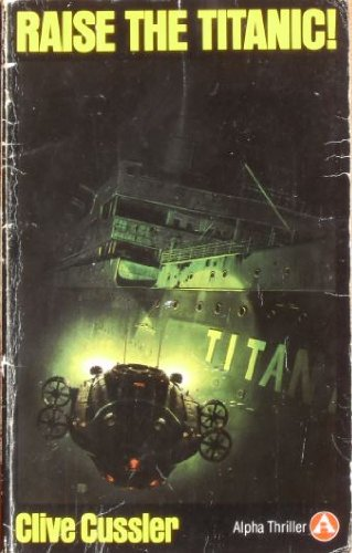 Raise the Titanic! Alpha Thriller: Cussler, Clive