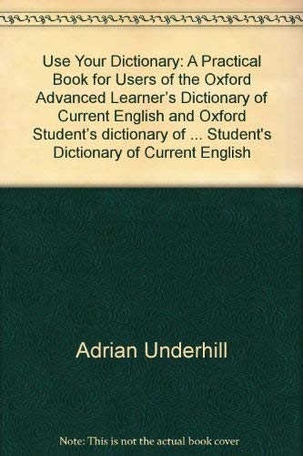 9780194311045: Use Your Dictionary: A Practice Book for Users of Oxford Advanced Learner's Dictionary of Current English and Oxford Student's Dictionary of Current