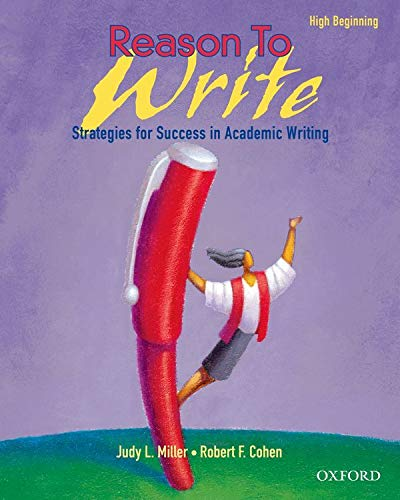 Reason to Write High Beginning: Strategies for Success in Academic Writing (0194311201) by Judy L. Miller; Robert F. Cohen