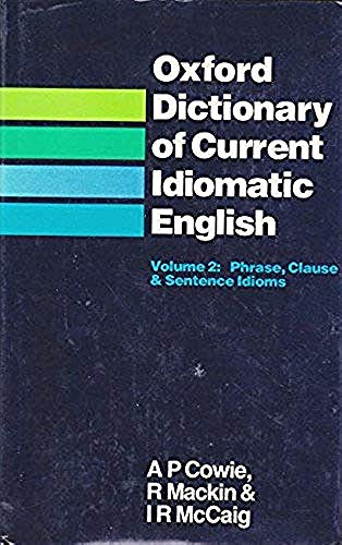 Oxford Dictionary of Current Idiomatic English. Volume 2: Phrase, Clause & Sentence Idioms: A. ...