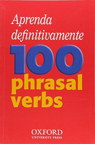 9780194316125: Aprenda definitivamente 100 phrasal verbs: Teach-yourself phrasal verbs workbook specifically written for Brazilian learners of English
