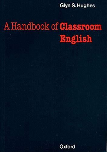 Handbook of Classroom English: Howatt, Anthony P.