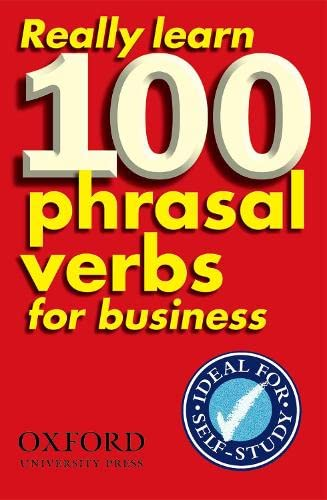 9780194316965: Really Learn 100 Phrasal Verbs for business: Learn 100 of the most frequent and useful phrasal verbs in the world of business.