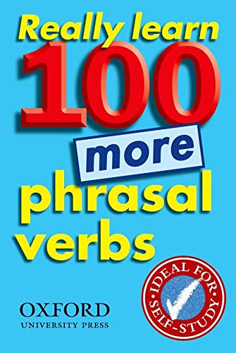9780194317450: Really Learn 100 More Phrasal Verbs: Learn 100 frequent and useful phrasal verbs in English in six easy steps.