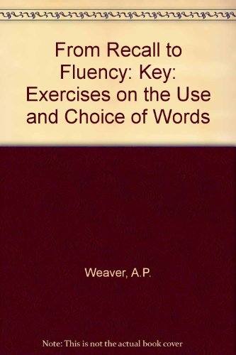 From Recall to Fluency: Exercises on the Use and Choice of Words: Key A.P. Weaver