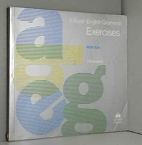 A Basic English Grammar: Exercises with Key: John Eastwood, Ronald
