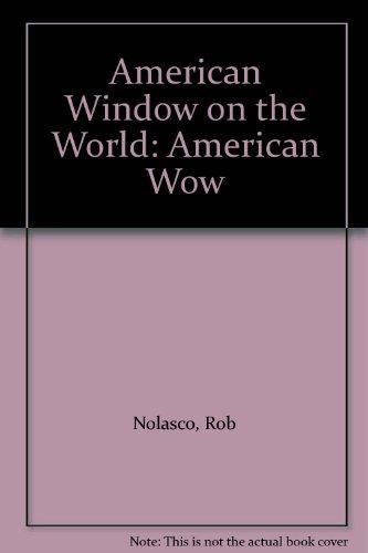 AMERICAN WOW!: AMERICAN WINDOW ON THE WORLD: Nolasco, Rob.