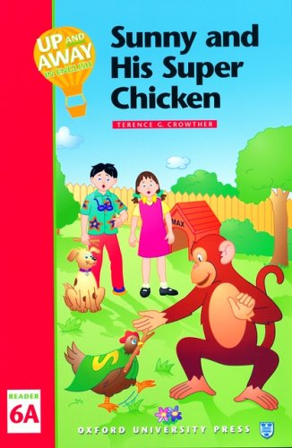 9780194349901: Up and Away in English 6: 6: Reader A: Sunny and His Super Chicken: Sunny and His Super Chicken Level 6