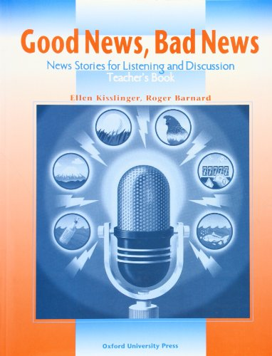 Good News, Bad News: News Stories for Listening and Discussion: Teacher's Book (0194350576) by Ellen Kisslinger; Roger Barnard