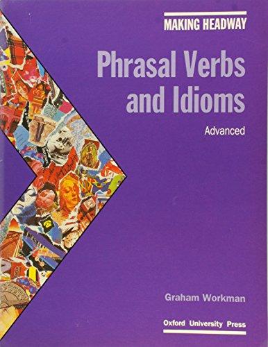 Making Headway: Phrasal Verbs and Idioms: Advanced: Workman, Graham