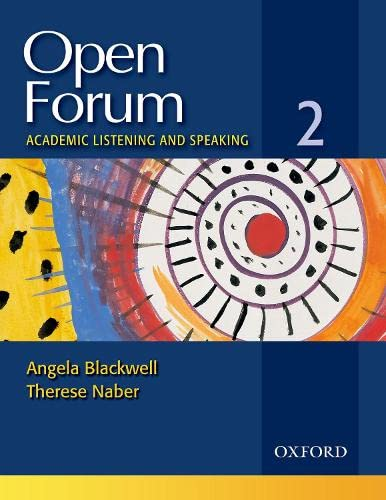 Open Forum 2 Student Book: Academic Listening and Speaking: Angela Blackwell, Therese Naber