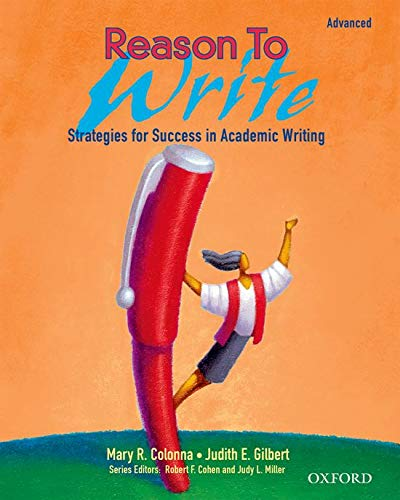 Reason to Write: Strategies for Success in Academic Writings: Judith E. Gilbert,Mary R. Colonna