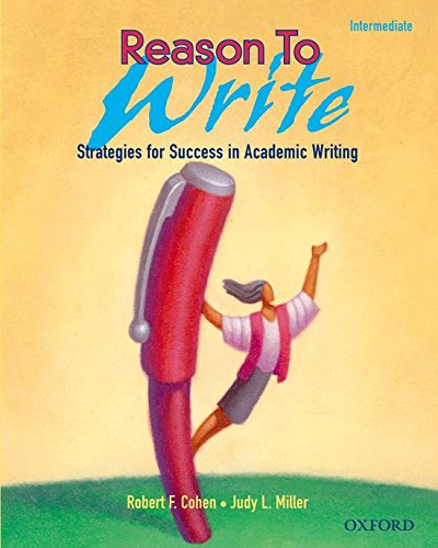 Reason to Write Intermediate: Strategies for Success in Academic Writing (0194367738) by Robert F. Cohen; Judy L. Miller