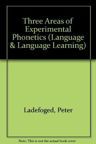 Three Areas of Experimental Phonetics (Language &: Ladefoged, Peter