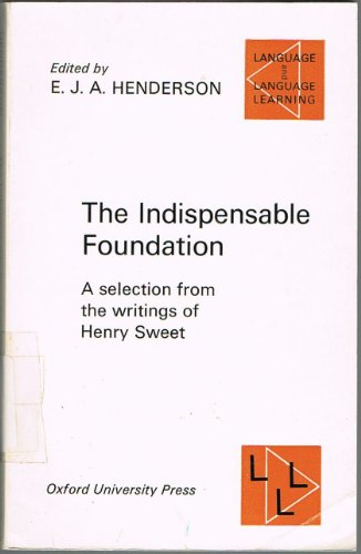 The Indispensable Foundation: A Selection from the Writings of Henry Sweet (Language & Language...