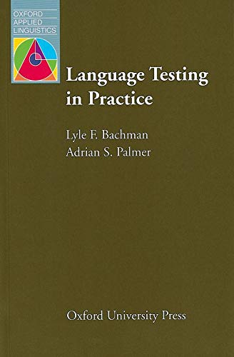 Language Testing in Practice: Designing and Developing: Lyle F. Bachman,
